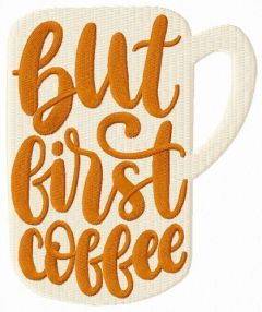 But first coffee cup embroidery design
