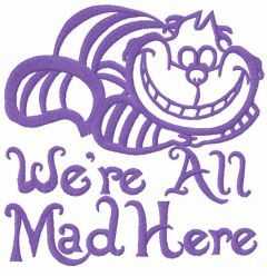 Cat we re all mad here embroidery design