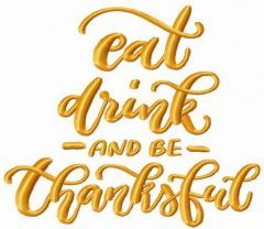 Eat, drink and be thankful embroidery design