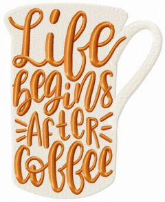 Life begins after coffee cup embroidery design