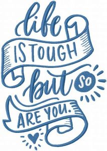 Life is tough but so are you embroidery design