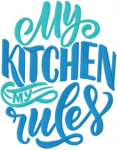 My kitchen my rules quote embroidery design