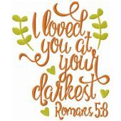 I loved you at your darkest romans 5:8 embroidery design