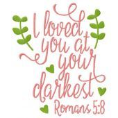 I loved you at your darkest romans embroidery design