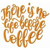 There is no life before coffee embroidery design