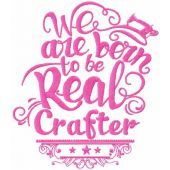 We are born to be real crafter embroidery design
