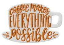 Coffee makes everything possible embroidery design