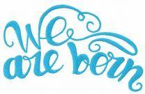 We are born embroidery design