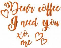 Dear coffee i need you embroidery design