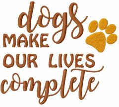 Dog make our lives complete embroidery design