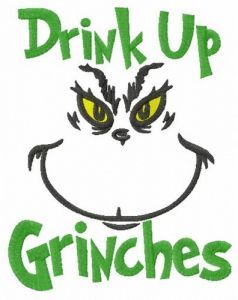 Drink up Grinches embroidery design