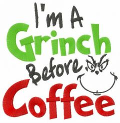I'm Grinch before coffee embroidery design