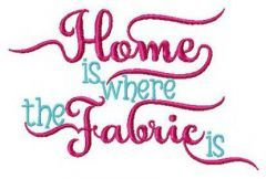 Home is where fabric is embroidery design