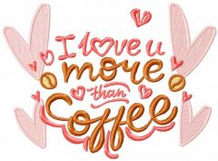 I love u more coffee embroidery design