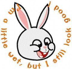 I'm a little wet, but I still look good! embroidery design