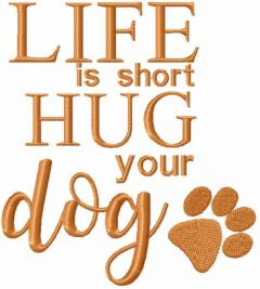 Life is short hug your dog embroidery design