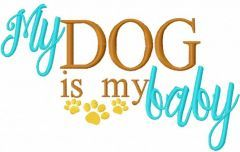 My dog is my baby embroidery design