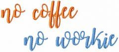 No coffee no workie embroidery design