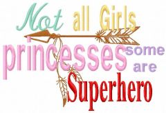 Not all girls princesses some are superhero embroidery design