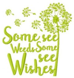 Some see weeds some see wishes embroidery design