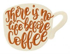 Tthere is no life before coffee cup embroidery design