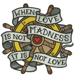 When love is not madness it is not love wheel embroidery design